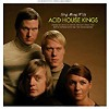 Acid House Kings - Sing Along With The Acid House Kings