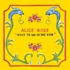 Alice Rose - What To Do In The Rain