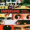 Ampersand - Boredom And Identity