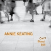 Annie Keating - Can't Stand Still