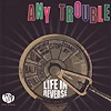 Any Trouble - Life In Reverse