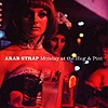 Arab Strap - Monday At The Hug & Pint