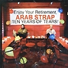 Arab Strap - Ten Years Of Tears