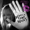 Astrid Swan - Better Than Wages