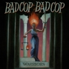 Bad Cop Bad Cop - Warriors