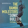 The Bambi Molesters - Sonic Bullets - 13 From The Hip