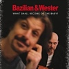 Bazilian & Wester - What Shall Become Of The Baby?