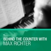Compilation - Behind The Counter With Max Richter