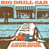 Big Drill Car - A Never Ending Endeavor