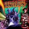 Big John Bates - Bangtown