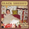 Black Sheriff - Party Killer