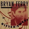 Bryan Ferry And His Orchestra - Bitter Sweet