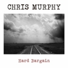 Chris Murphy - Hard Bargain: Live / Solo