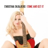 Christina Skjolberg - Come And Get It