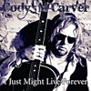 Cody McCarver - I Just Might Live Forever