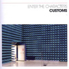 Customs - Enter The Characters