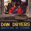 Dan Dryers - Wrestling in Tijuana