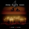 Deep Black Sees - Inside Outside