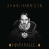 Dhani Harrison - In///Parallel