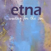 Etna - Waiting For The Sun