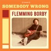 Flemming Borby - Somebody Wrong