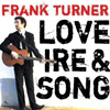 Frank Turner - Love, Ire & Song