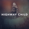Highway Child - Highway Child