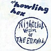 The Howling Hex - Nightclub Version Of The Eternal