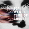 Ida Wenøe - Time Of Ghosts