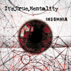 It's True Mentality - Insomnia