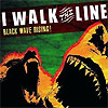 I Walk The Line - Black Wave Rising!