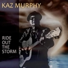 Kaz Murphy - Ride Out The Storm