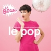 Compilation - Le Pop - La Boum