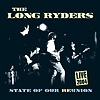 The Long Ryders - State Of Our Reunion