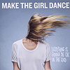 Make The Girl Dance - Everything Is Gonna Be Okay In The End