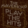 The Mavericks - Play The Hits