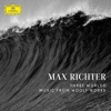 Max Richter - Three Worlds / Music From Woolf Works