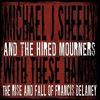 Michael J. Sheehy & The Hired Mourners - With These Hands (The Rise And Fall Of Francis Delaney)