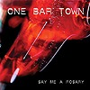 One Bar Town - Say Me A Rosary