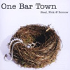 One Bar Town - Steal, Nick & Borrow