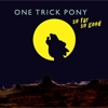 One Trick Pony - So Far So Good