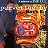 Compilation - Perverted By Mark E. - A Tribute To The Fall