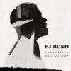 PJ Bond - Where Were You?