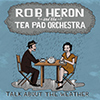 Rob Heron & The Tea Pad Orchestra - Talk About The Weather