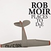 Rob Moir - Places To Die