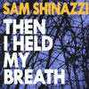 Sam Shinazzi - Then I Held My Breath