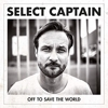 Select Captain - Off To Save The World