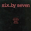Six By Seven - Artists Cannibals Poets Thieves