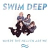 Swim Deep - Where The Heaven Are We