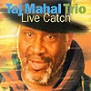 Taj Mahal Trio - Live Catch